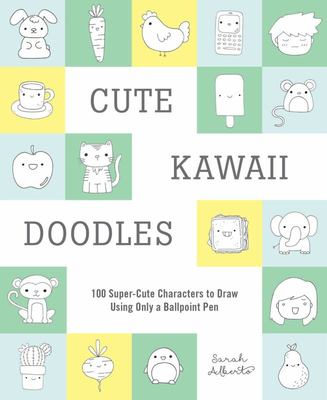 Cute Kawaii Doodles (Guided Sketchbook) - 100 Super-Cute Characters to Draw Using Only a Ballpoint Pen