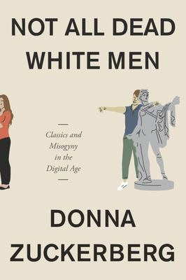 Not All Dead White Men - Classics and Misogyny in the Digital Age