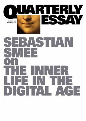 Quarterly Essay 72: Net Loss: The Inner Life in the Digital Age