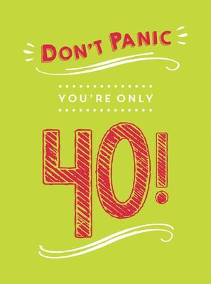 Don't Panic, You're Only 40! - Quips and Quotes on Getting Older