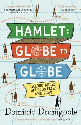 Hamlet: Globe to Globe : Taking Shakespeare to Every Country in the World