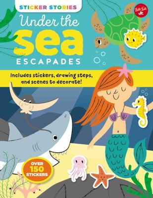 Sticker Stories: under the Sea Escapades - Includes Stickers, Drawing Steps, and Scenes to Decorate!