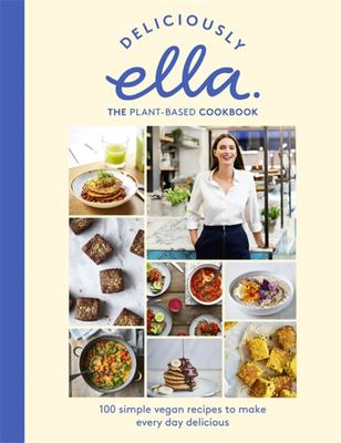 Deliciously Ella - The Plant-Based Cookbook: 100 simple vegan recipes to make every day delicious
