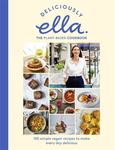 Deliciously Ella: The Plant-Based Cookbook: 100 Simple Vegan Recipes to Make Every Day Delicious