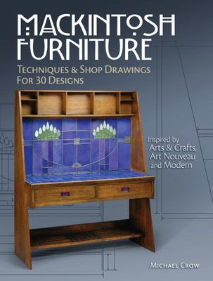 Mackintosh Furniture - Techniques and Shop Drawings for 28 Designs