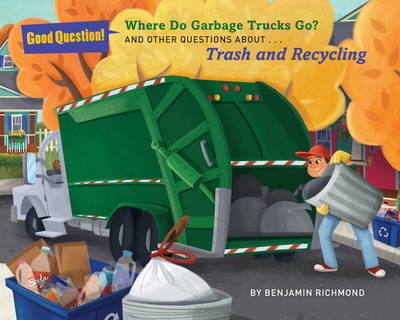 "Where Do Garbage Trucks Go?[""And Other Questions about Trash and Recycling""]"