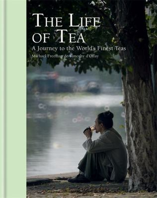 The Life of Tea - A Journey to the World's Finest Teas