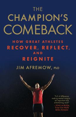 The Champion's Comeback - How Great Athletes Recover, Reflect, and Re-Ignite