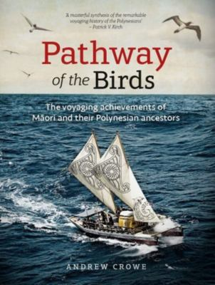 Pathway of the Birds: The Voyaging Achievements of the Maori and their Polynesian Ancestors