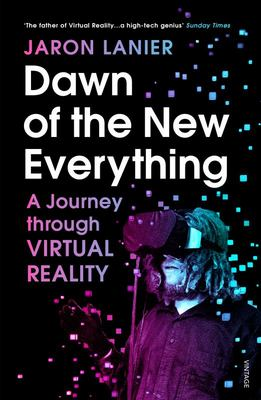 Dawn of the New Everything - Encounters with Reality and Virtual Reality