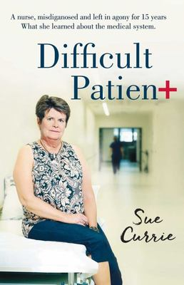 Difficult Patient: the Woman with the World's Rarest Disease, the Doctor's Who Left Her in Agony, and the Maverick Who Saved Her Life.