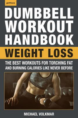 The Dumbbell Workout Handbook - Weight Loss - The Best Workouts for Torching Fat and Burning Calories Like Never Before