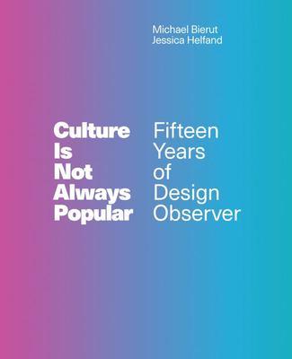 Culture Is Not Always Popular - Fifteen Years of Design Observer