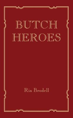 Butch Heroes: Reinscribing the Narrative from the 15th to the 20th Century