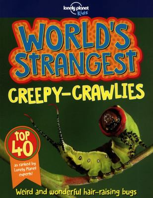 World's Strangest Creepy Crawlies (Lonely Planet Kids)