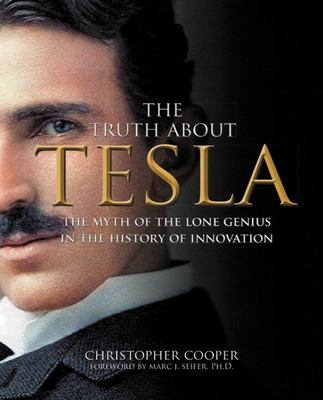 The Truth about Tesla - The Myth of the Lone Genius in the History of Innovation