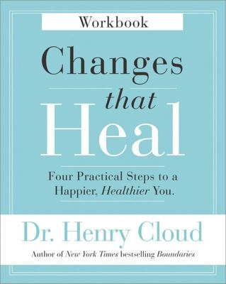 Changes That Heal Workbook - Four Practical Steps to a Happier, Healthier You