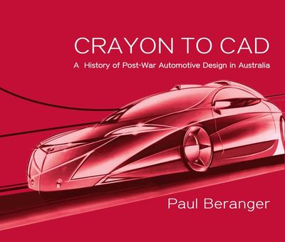 Crayon to CAD - A History of Post-War Automotive Design in Australia