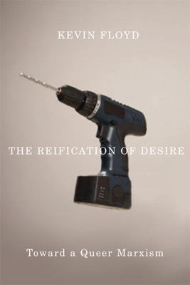 The Reification of Desire - Toward a Queer Marxism