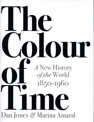 The Colour of Time: A New History of the Modern World 1850-1960