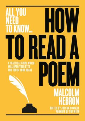 How to Read a Poem - A Practical Guide Which Will Open Your Eyes - and Touch Your Heart