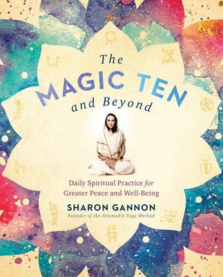 The Magic Ten and Beyond - Creating a Personalized Daily Spiritual Practice for Greater Peace and Well-Being