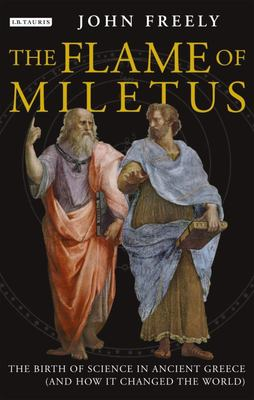 Flame of Miletus - The Birth of Science in Ancient Greece (and How It Changed the World)