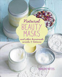 Natural Beauty Masks : And Other Homemade Scrubs and Lotions