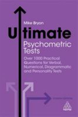 Ultimate Psychometric Tests - Over 1000 Practical Questions for Verbal, Numerical, Diagrammatic and Personality Tests