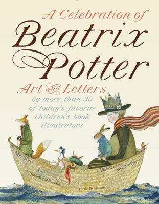 A Celebration of Beatrix Potter - Art and Letters By More Than 30 of Today's Favorite Children's Book Illustrators