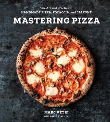 Mastering Pizza - The Art and Practice of Handmade Italian Pizza, Focaccia, and Calzone
