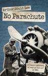 No Parachute - A Classic Account of War in the Air in WWI