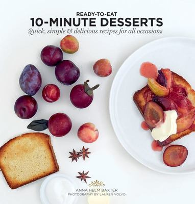 10 Minute Desserts - Quick, Simple and Delicious Recipes for All Occasions