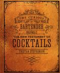 Curious Bartender Volume II, The: New Testament of Cocktails