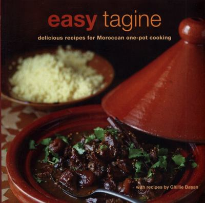 Easy Tagine - 100 Delicious Recipes for Moroccan One-Pot Cooking