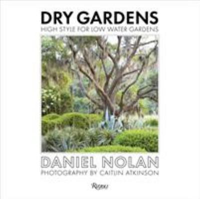 Dry Gardens - High Style for Low Water Gardens