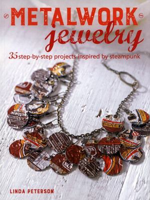Metalwork Jewelry - 35 Step-By-step Projects Inspired by Steampunk