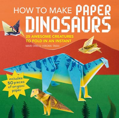 How to Make Paper Dinosaurs - 25 Awesome Creatures to Fold in an Instant: Includes 50 Pieces of Origami Paper