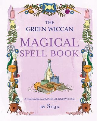 The Green Wiccan Magical Spell Book - A Compendium of Magical Knowledge