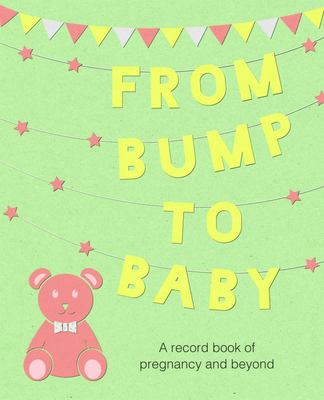 From Bump to Baby - A Record Book of Pregnancy and Beyond