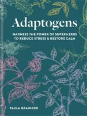 Adaptogens - Powerful Plants for Stress-Relief, Equilibrium and Wellbeing
