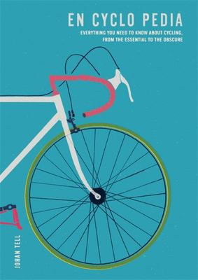 En Cyclo Pedia - Everything You Need to Know about Cycling, from the Essential to the Obscure