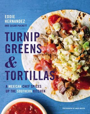 Turnip Greens and Tortillas - A Mexican Chef Spices up the Southern Kitchen