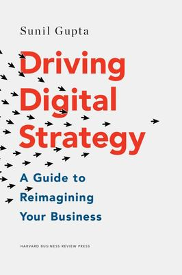 Driving Digital Strategy - A Guide to Reimagining Your Business