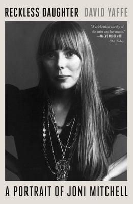 Reckless Daughter - A Portrait of Joni Mitchell