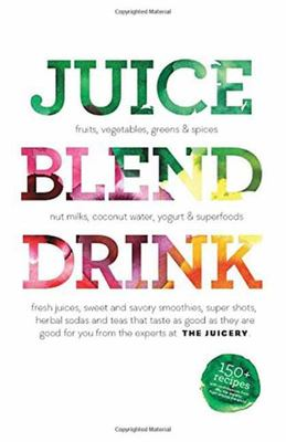 Juice. Blend. Taste - 150+ Recipes by Experts from Around the World
