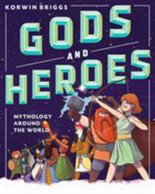 Gods and Heroes - Amazing Myths from Around the World