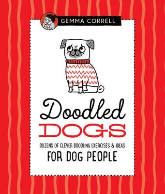 Doodled Dogs - Dozens of Clever Doodling Exercises and Ideas for Dog People