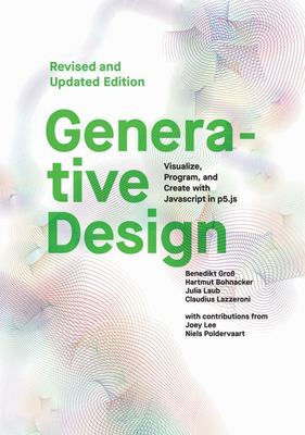 Generative Design - Visualize, Program, and Create with JavaScript in P5. js