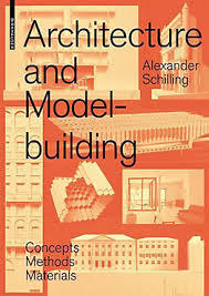 Architecture and Modelbuilding - Concepts, Methods, Materials
